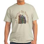 I'd Rather Be Reading! Light T-Shirt