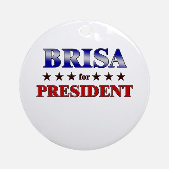 BRISA for president Ornament (Round)