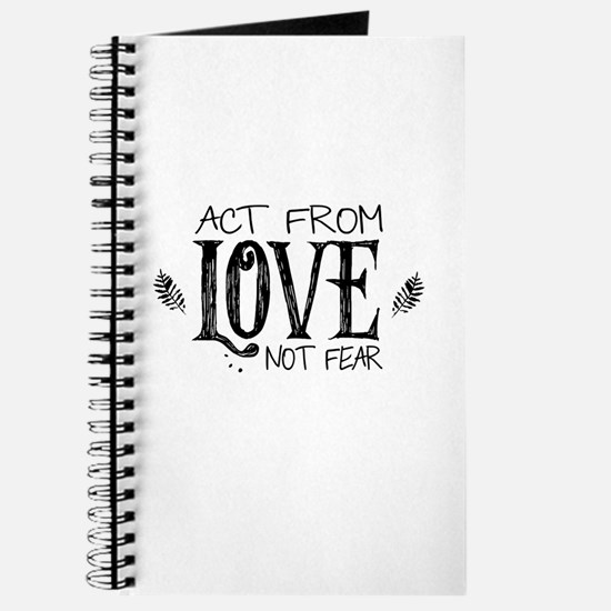 ACT FROM LOVE NOT FEAR Journal