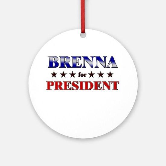 BRENNA for president Ornament (Round)