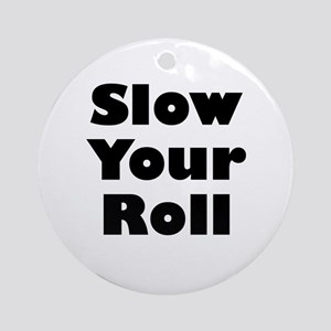 Slow Your Roll Ornament (Round)