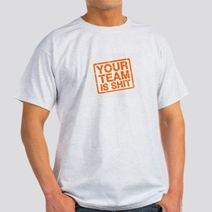 Your Team is Shit Light T-Shirt