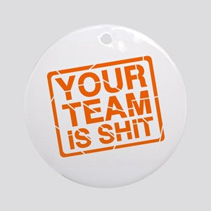 Your Team is Shit Ornament (Round)