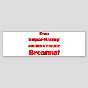 SuperNanny Couldn't Handle Br Bumper Sticker