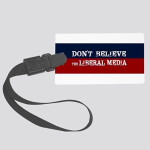 DONT BELIEVE THE LIBERAL MEDIA Large Luggage Tag