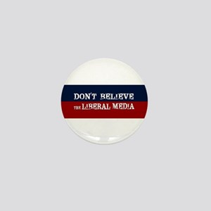 DONT BELIEVE THE LIBERAL MEDIA Mini Button