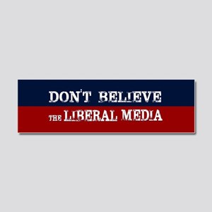 DONT BELIEVE THE LIBERAL MEDIA Car Magnet 10 x 3