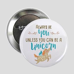 "Always Be Unicorn 2.25"" Button"