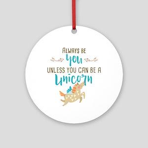 Always Be Unicorn Round Ornament