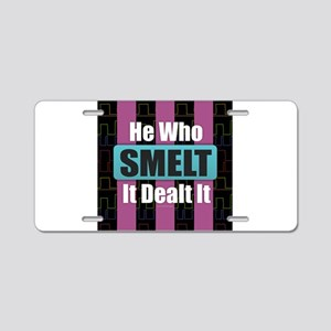 He Who Smelt It Aluminum License Plate