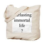 116.everlasting immortal life..? Tote Bag
