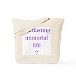 116.everlasting immortal life..? Tote Bag