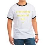 116.everlasting immortal life..? Ringer T
