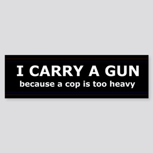 I carry a gun Bumper Sticker