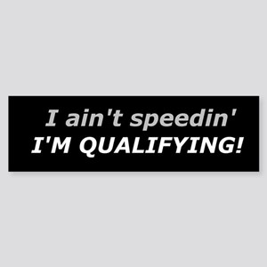 Qualifying - Not Speeding Bumper Sticker