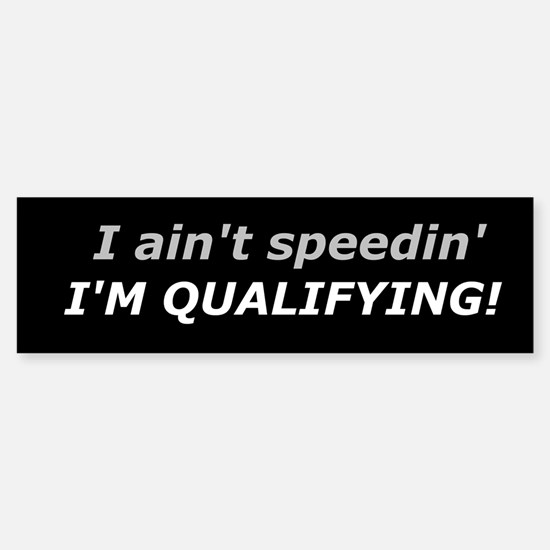 Qualifying - Not Speeding Bumper Bumper Bumper Sticker