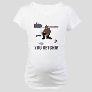 You Betcha! Maternity T-Shirt