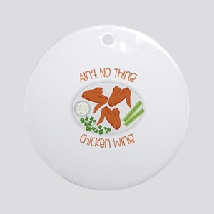 Aint No Chicken Wing Round Ornament