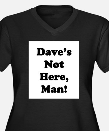 Dave's Not Here Plus Size T-Shirt