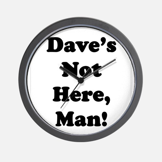 Dave's Not Here Wall Clock