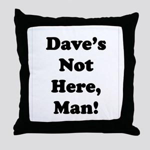 Dave's Not Here Throw Pillow
