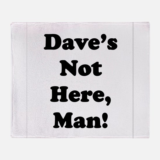 Dave's Not Here Throw Blanket