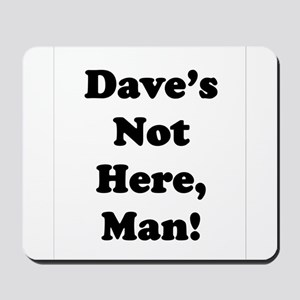 Dave's Not Here Mousepad