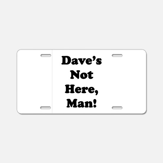 Dave's Not Here Aluminum License Plate