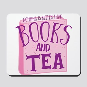 Nothing is better than books and TEA Mousepad