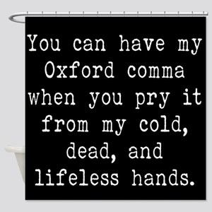 You Can Have My Oxford Comma When Y Shower Curtain