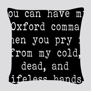 You Can Have My Oxford Comma W Woven Throw Pillow