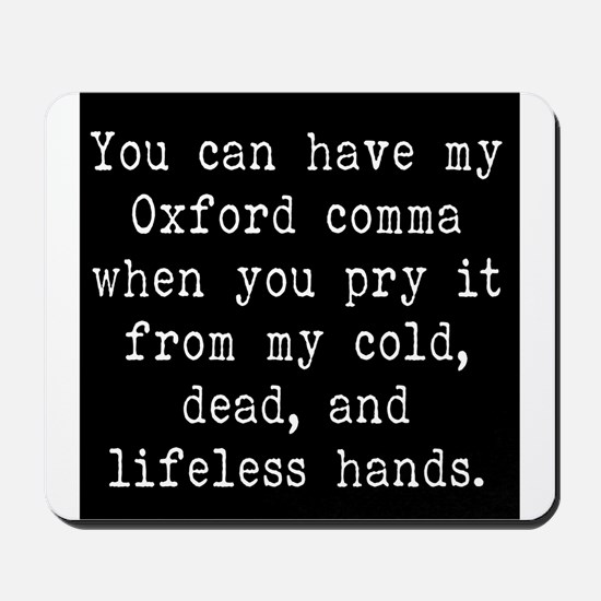You Can Have My Oxford Comma When You Pr Mousepad