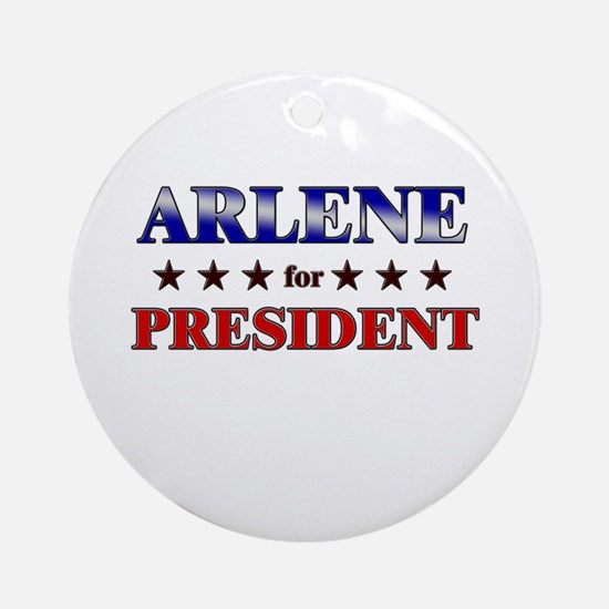 ARLENE for president Ornament (Round)