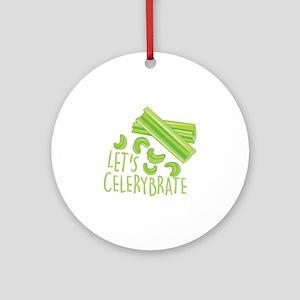 Lets Celerybrate Round Ornament