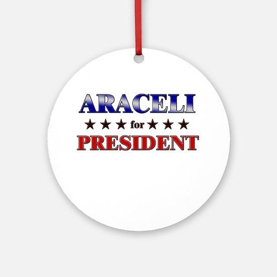 ARACELI for president Ornament (Round)