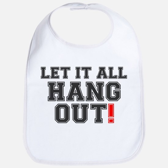 LET IT ALL HANG OUT! Baby Bib