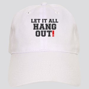 LET IT ALL HANG OUT! Cap