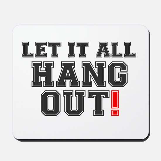 LET IT ALL HANG OUT! Mousepad