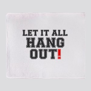 LET IT ALL HANG OUT! Throw Blanket