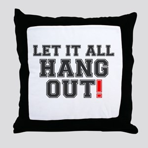 LET IT ALL HANG OUT! Throw Pillow