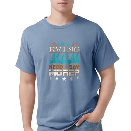 Im A Rving Mom Need I Say More T-Shirt