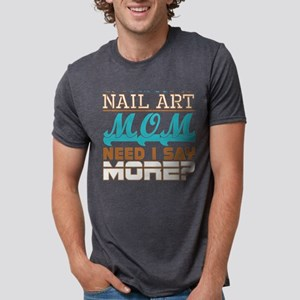 Im A Nail Art Mom Need I Say More T-Shirt