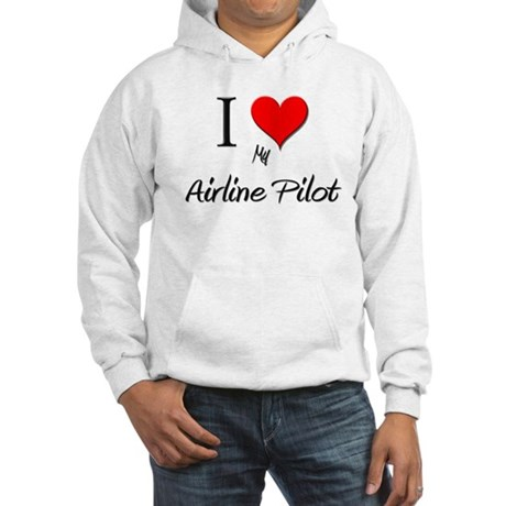 I Love My Airline Pilot Hooded Sweatshirt