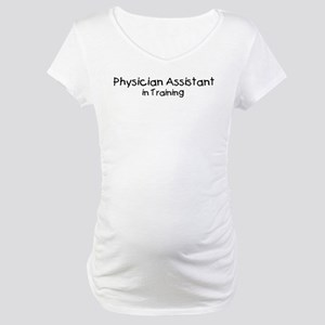 Physician Assistant in Traini Maternity T-Shirt