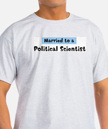 Married to: Political Scienti T-Shirt