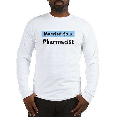 Married to: Pharmacist Long Sleeve T-Shirt