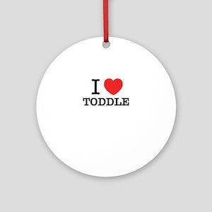I Love TODDLE Round Ornament