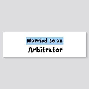 Married to: Arbitrator Bumper Sticker