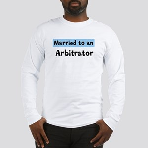Married to: Arbitrator Long Sleeve T-Shirt