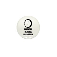 WOKE UP BECAUSE I HAD TO PEE Mini Button (100 pack